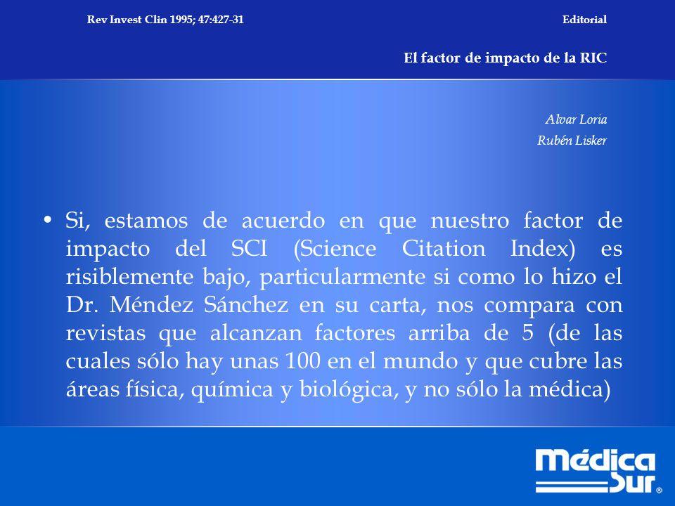 Si, estamos de acuerdo en que nuestro factor de impacto del SCI (Science Citation Index) es risiblemente bajo, particularmente si como lo hizo el Dr.