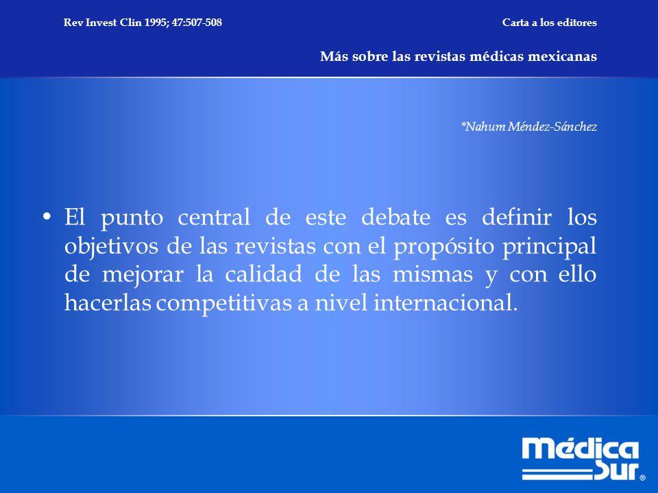 Rev Invest Clin 1995; 47:507-508 Carta a los editores Más sobre las revistas médicas mexicanas *Nahum Méndez-Sánchez El punto central de este debate es definir los objetivos de las revistas con el propósito principal de mejorar la calidad de las mismas y con ello hacerlas competitivas a nivel internacional.