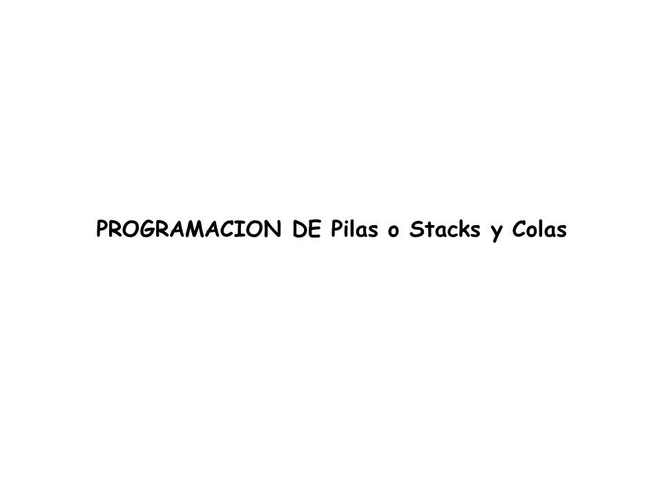 PROGRAMACION DE Pilas o Stacks y Colas