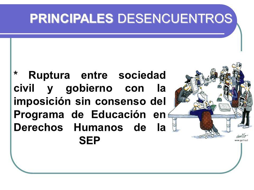 * Ruptura entre sociedad civil y gobierno con la imposición sin consenso del Programa de Educación en Derechos Humanos de la SEP PRINCIPALES DESENCUENTROS