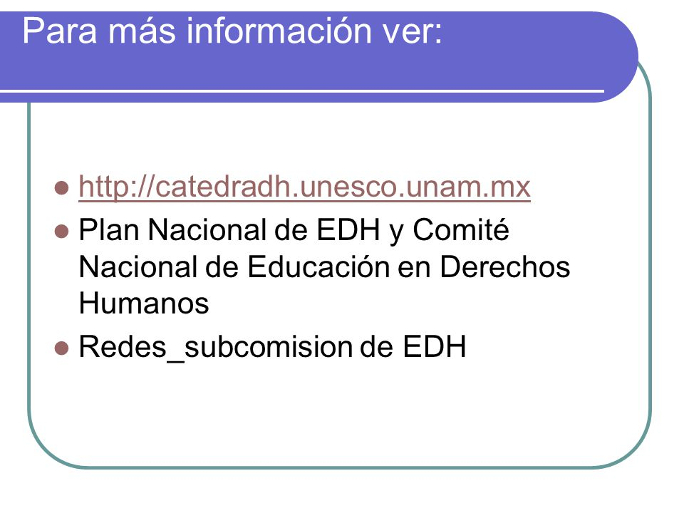 Para más información ver: http://catedradh.unesco.unam.mx Plan Nacional de EDH y Comité Nacional de Educación en Derechos Humanos Redes_subcomision de EDH