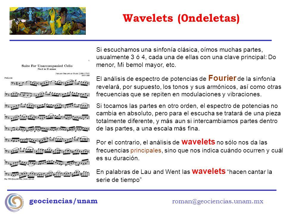Wavelets (0ndeletas) geociencias/unam roman@geociencias.unam.mx Si escuchamos una sinfonía clásica, oímos muchas partes, usualmente 3 ó 4, cada una de