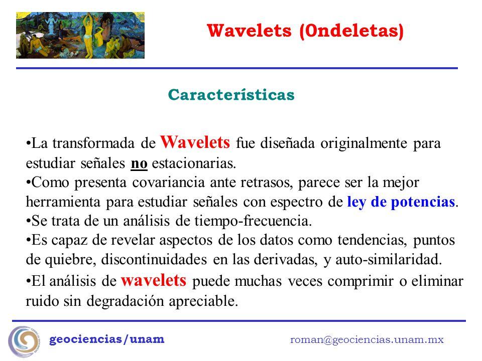 Wavelets (0ndeletas) geociencias/unam roman@geociencias.unam.mx Características La transformada de Wavelets fue diseñada originalmente para estudiar s
