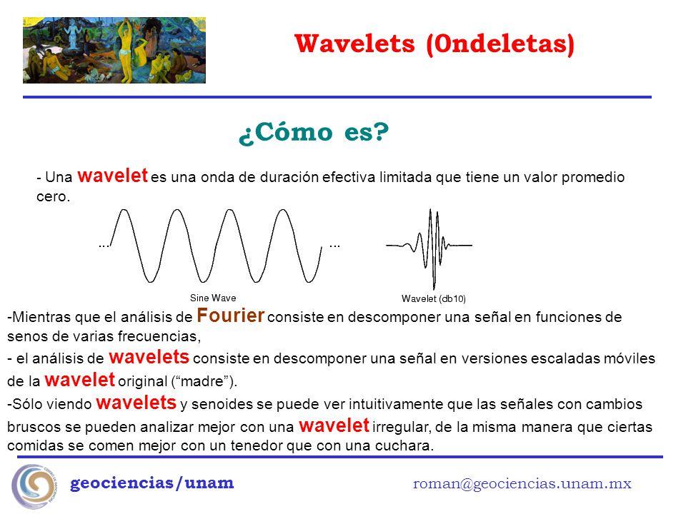 Wavelets (0ndeletas) geociencias/unam roman@geociencias.unam.mx ¿Cómo es? - Una wavelet es una onda de duración efectiva limitada que tiene un valor p