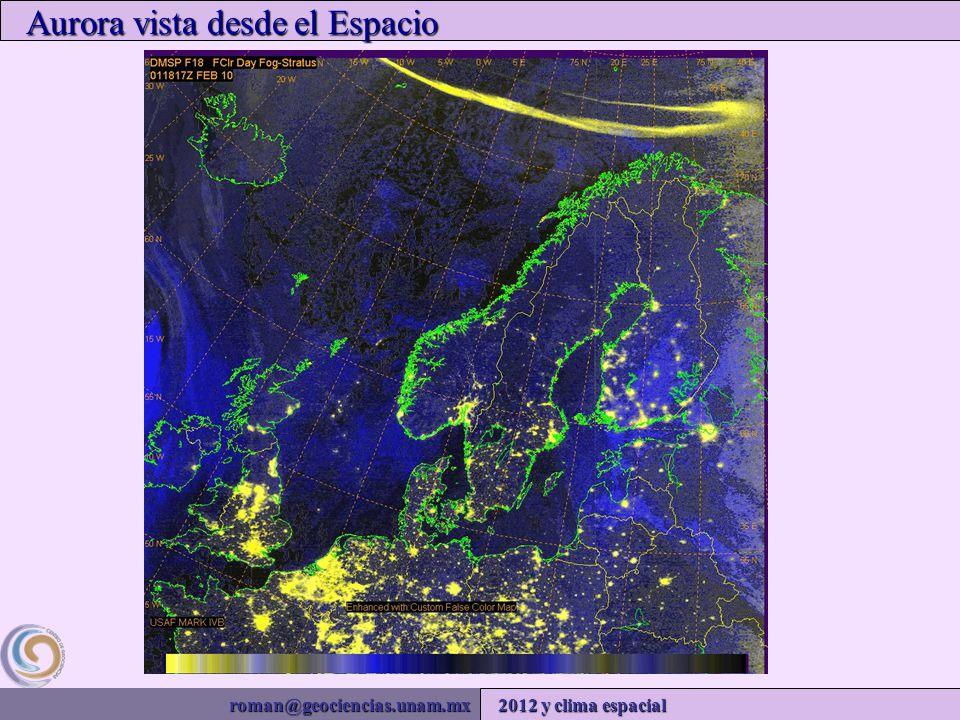 roman@geociencias.unam.mx 2012 y clima espacial Aurora vista desde el Espacio