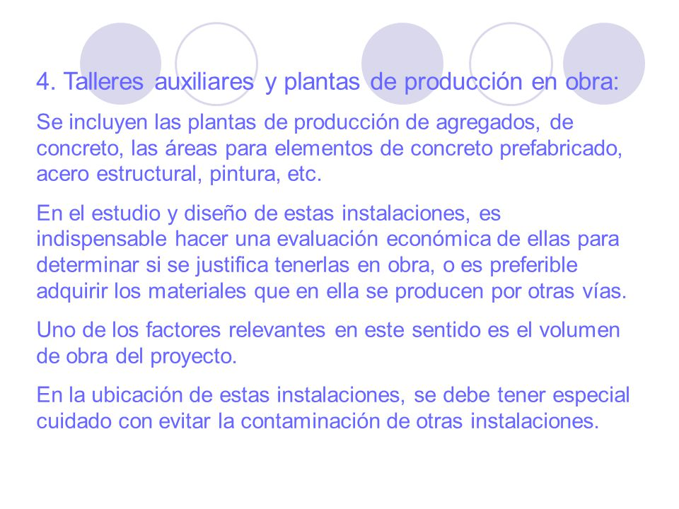 4. Talleres auxiliares y plantas de producción en obra: Se incluyen las plantas de producción de agregados, de concreto, las áreas para elementos de c