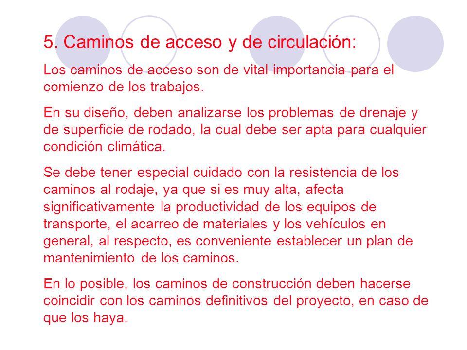 5. Caminos de acceso y de circulación: Los caminos de acceso son de vital importancia para el comienzo de los trabajos. En su diseño, deben analizarse