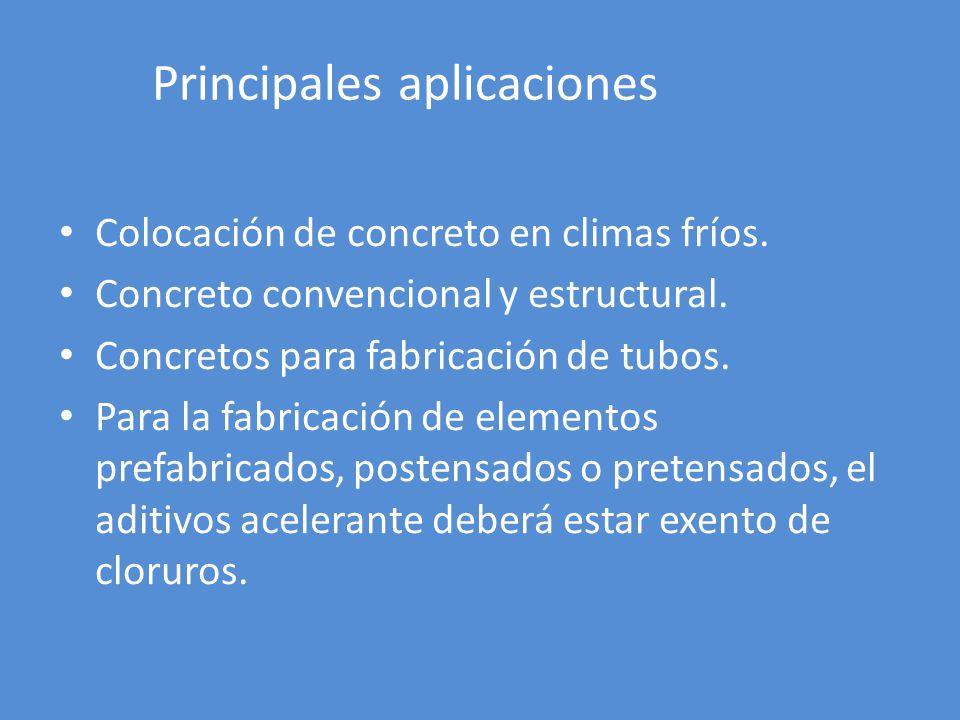 Principales aplicaciones Colocación de concreto en climas fríos. Concreto convencional y estructural. Concretos para fabricación de tubos. Para la fab