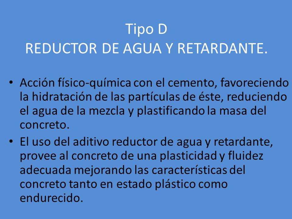 Tipo D REDUCTOR DE AGUA Y RETARDANTE. Acción físico-química con el cemento, favoreciendo la hidratación de las partículas de éste, reduciendo el agua
