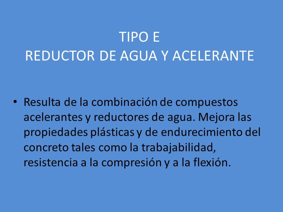 TIPO E REDUCTOR DE AGUA Y ACELERANTE Resulta de la combinación de compuestos acelerantes y reductores de agua. Mejora las propiedades plásticas y de e