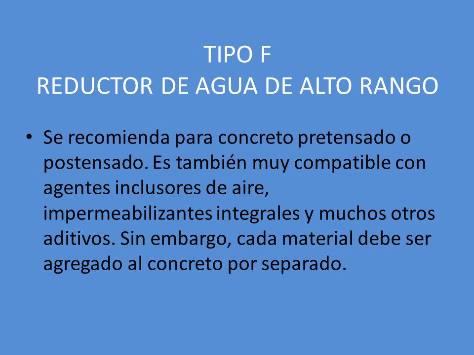 TIPO F REDUCTOR DE AGUA DE ALTO RANGO Se recomienda para concreto pretensado o postensado. Es también muy compatible con agentes inclusores de aire, i