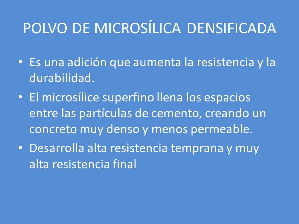 POLVO DE MICROSÍLICA DENSIFICADA Es una adición que aumenta la resistencia y la durabilidad. El microsílice superfino llena los espacios entre las par