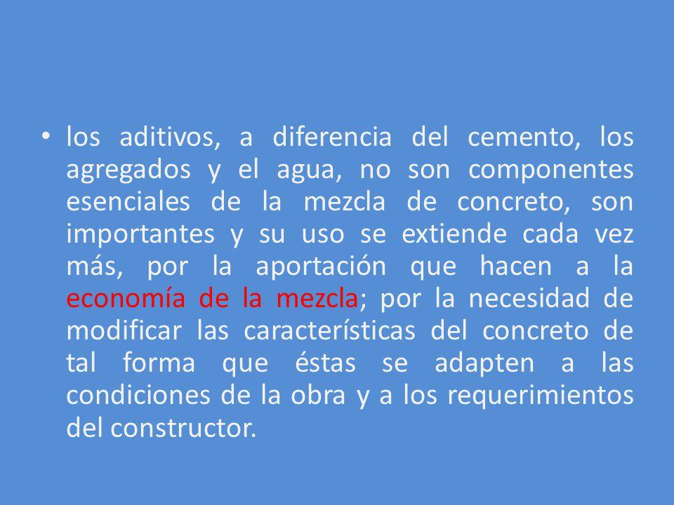 los aditivos, a diferencia del cemento, los agregados y el agua, no son componentes esenciales de la mezcla de concreto, son importantes y su uso se e