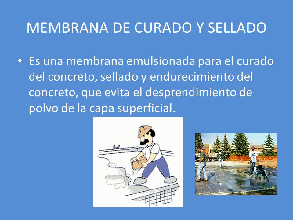 MEMBRANA DE CURADO Y SELLADO Es una membrana emulsionada para el curado del concreto, sellado y endurecimiento del concreto, que evita el desprendimie