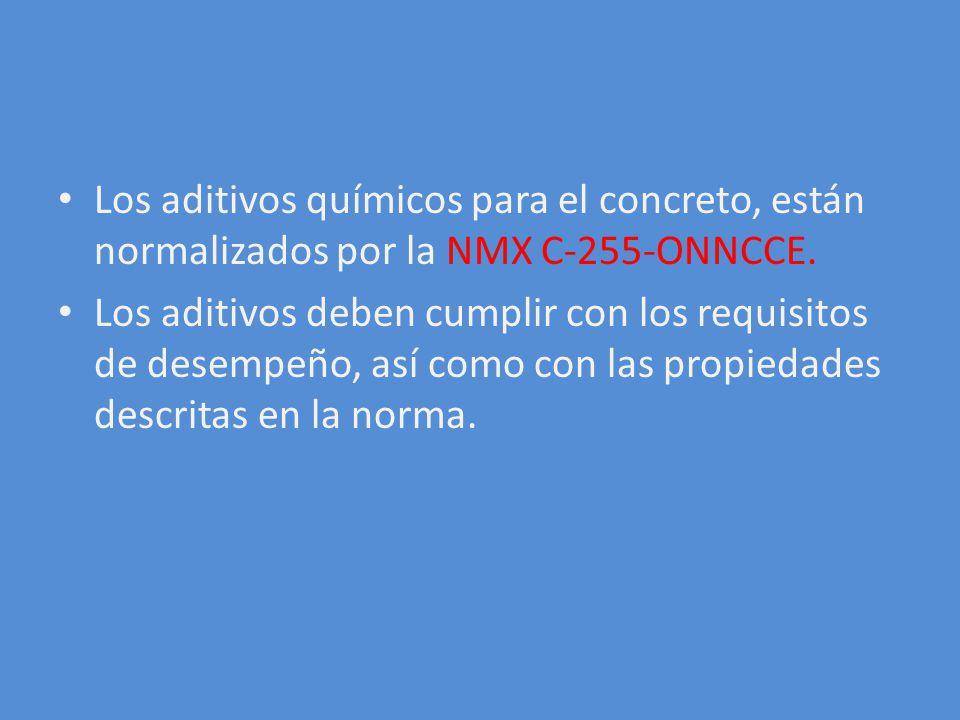 Los aditivos químicos para el concreto, están normalizados por la NMX C-255-ONNCCE. Los aditivos deben cumplir con los requisitos de desempeño, así co