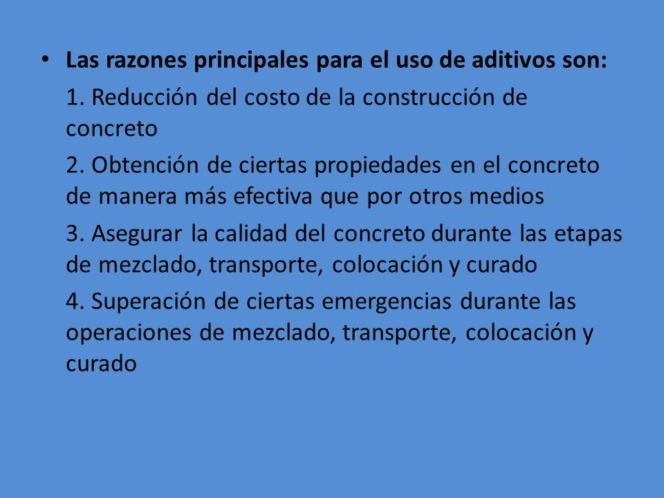 Las razones principales para el uso de aditivos son: 1. Reducción del costo de la construcción de concreto 2. Obtención de ciertas propiedades en el c