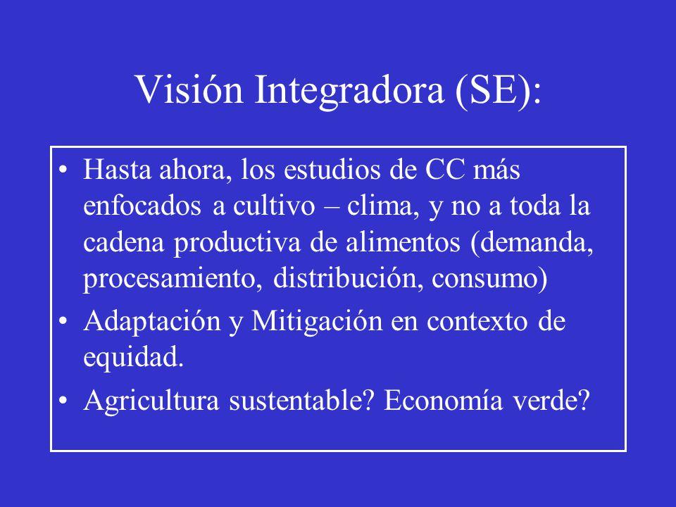 Visión Integradora (SE): Hasta ahora, los estudios de CC más enfocados a cultivo – clima, y no a toda la cadena productiva de alimentos (demanda, proc