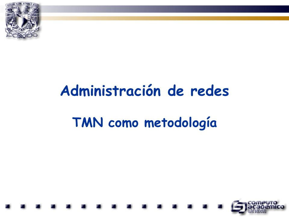 TMN Administración de la configuración Objetivos: Satisfacer los requerimientos actuales y futuros de la red.