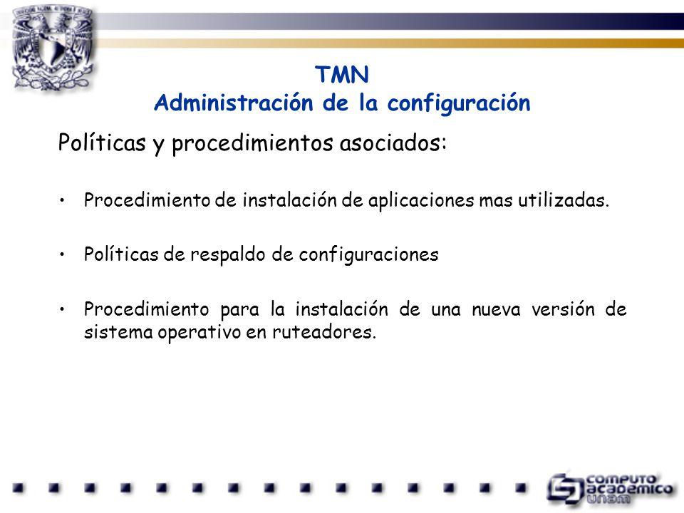 TMN Administración de la configuración Políticas y procedimientos asociados: Procedimiento de instalación de aplicaciones mas utilizadas. Políticas de