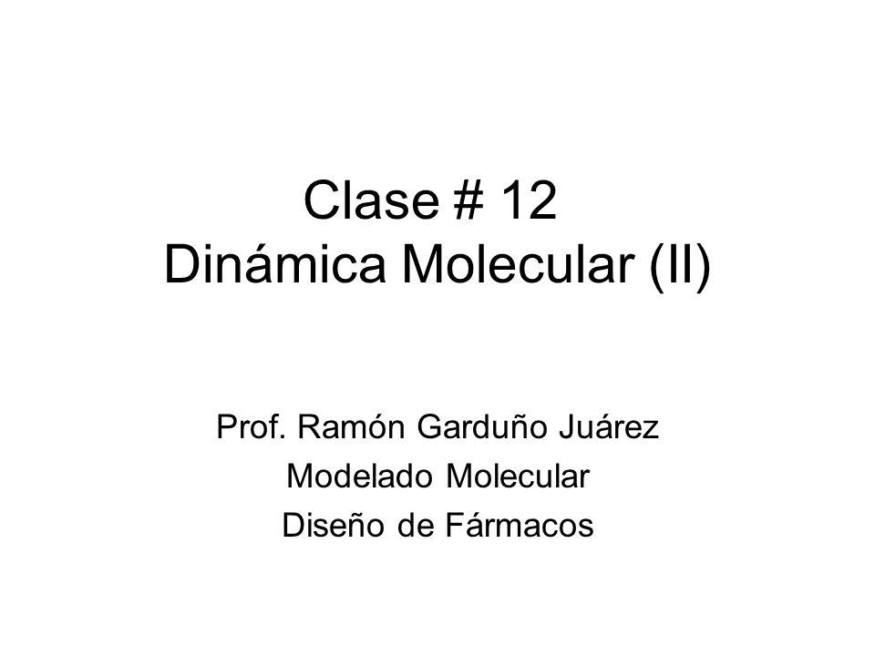 Clase # 12 Dinámica Molecular (II) Prof. Ramón Garduño Juárez Modelado Molecular Diseño de Fármacos