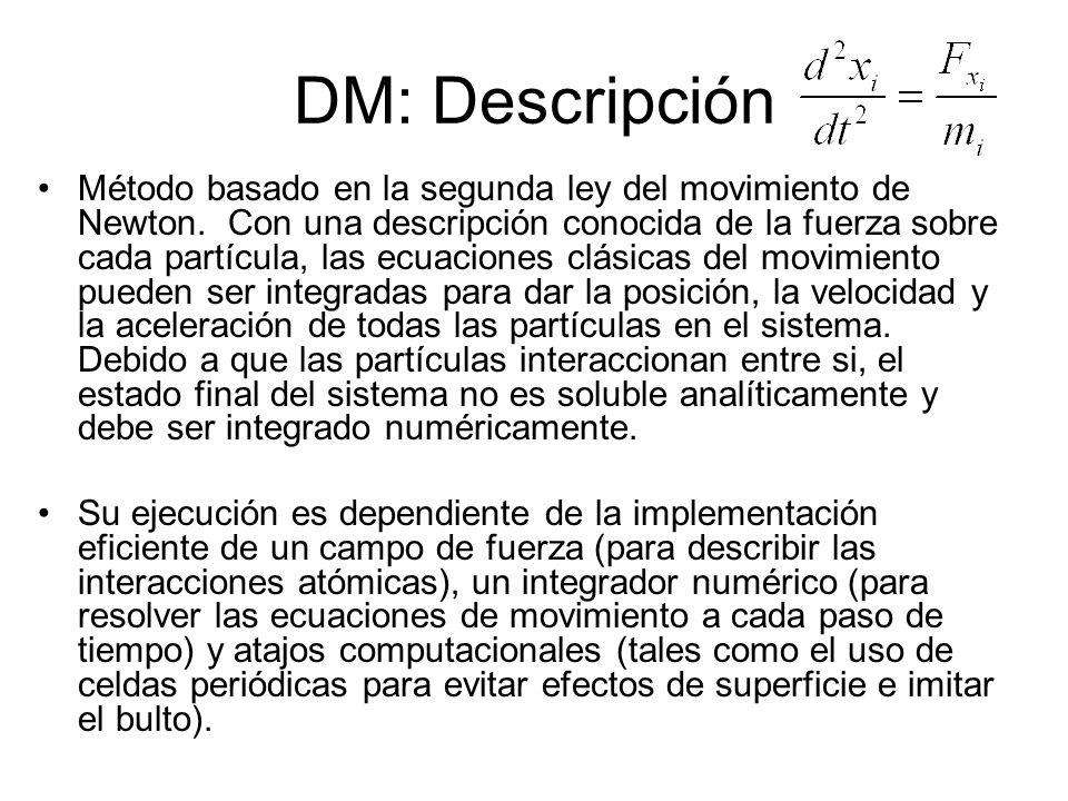 DM: Descripción Método basado en la segunda ley del movimiento de Newton. Con una descripción conocida de la fuerza sobre cada partícula, las ecuacion
