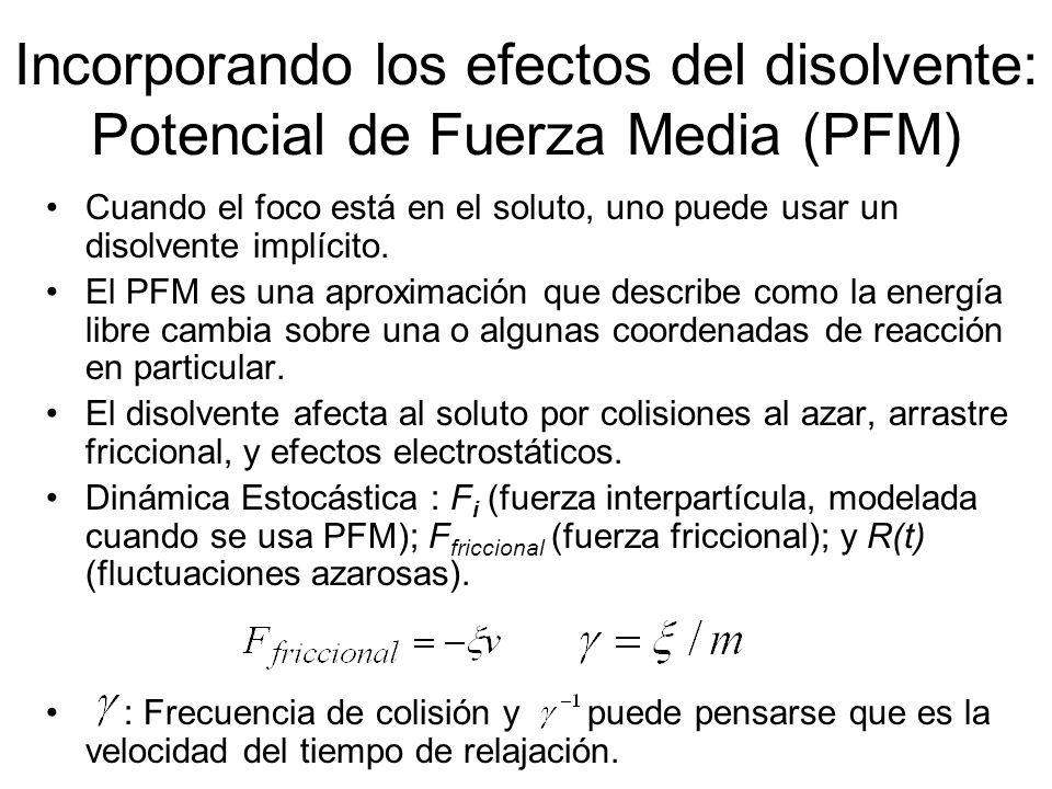Incorporando los efectos del disolvente: Potencial de Fuerza Media (PFM) Cuando el foco está en el soluto, uno puede usar un disolvente implícito. El