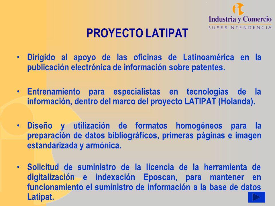 PROYECTO LATIPAT Dirigido al apoyo de las oficinas de Latinoamérica en la publicación electrónica de información sobre patentes. Entrenamiento para es