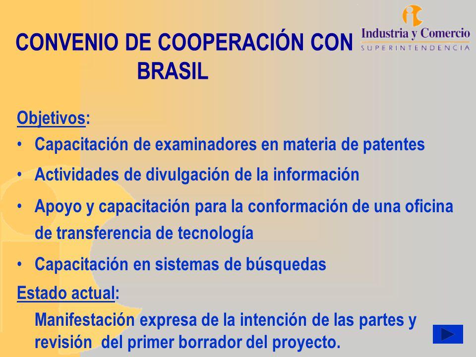 CONVENIO DE COOPERACIÓN CON BRASIL Objetivos: Capacitación de examinadores en materia de patentes Actividades de divulgación de la información Apoyo y