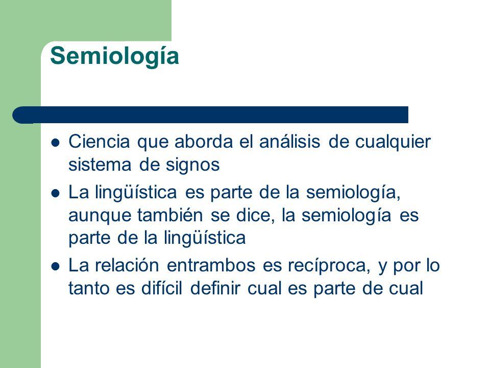 Semiología Ciencia que aborda el análisis de cualquier sistema de signos La lingüística es parte de la semiología, aunque también se dice, la semiolog