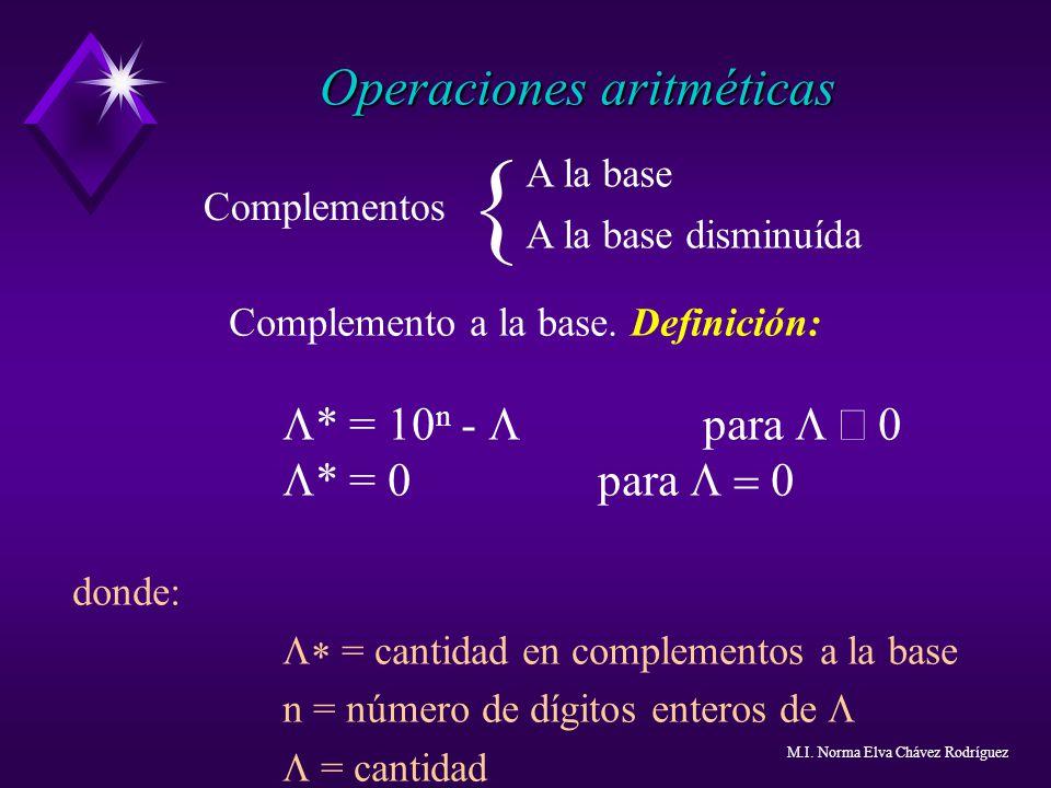 Operaciones aritméticas { Complementos A la base A la base disminuída Complemento a la base. Definición: * = 10 n - para * = 0para donde: = cantidad e