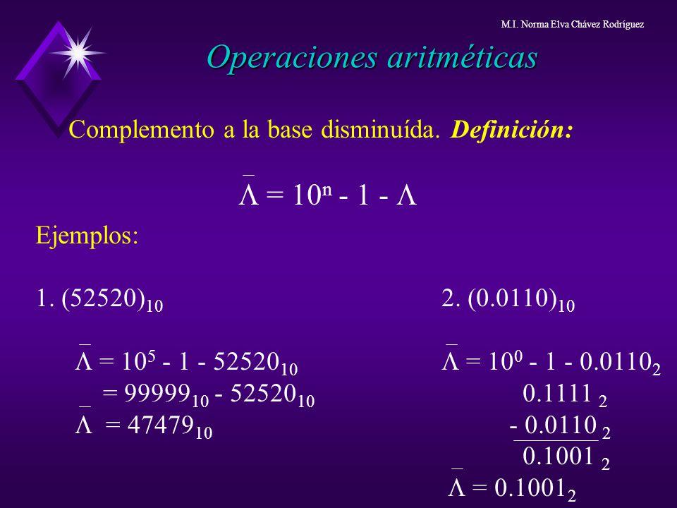 Operaciones aritméticas Complemento a la base disminuída. Definición: = 10 n - 1 - Ejemplos: 1. (52520) 10 2. (0.0110) 10 = 10 5 - 1 - 52520 10 = 10 0