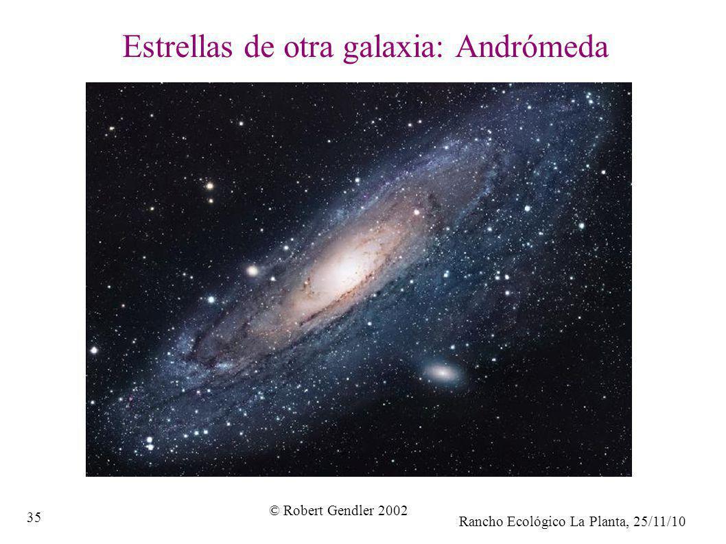 Rancho Ecológico La Planta, 25/11/10 35 Estrellas de otra galaxia: Andrómeda © Robert Gendler 2002