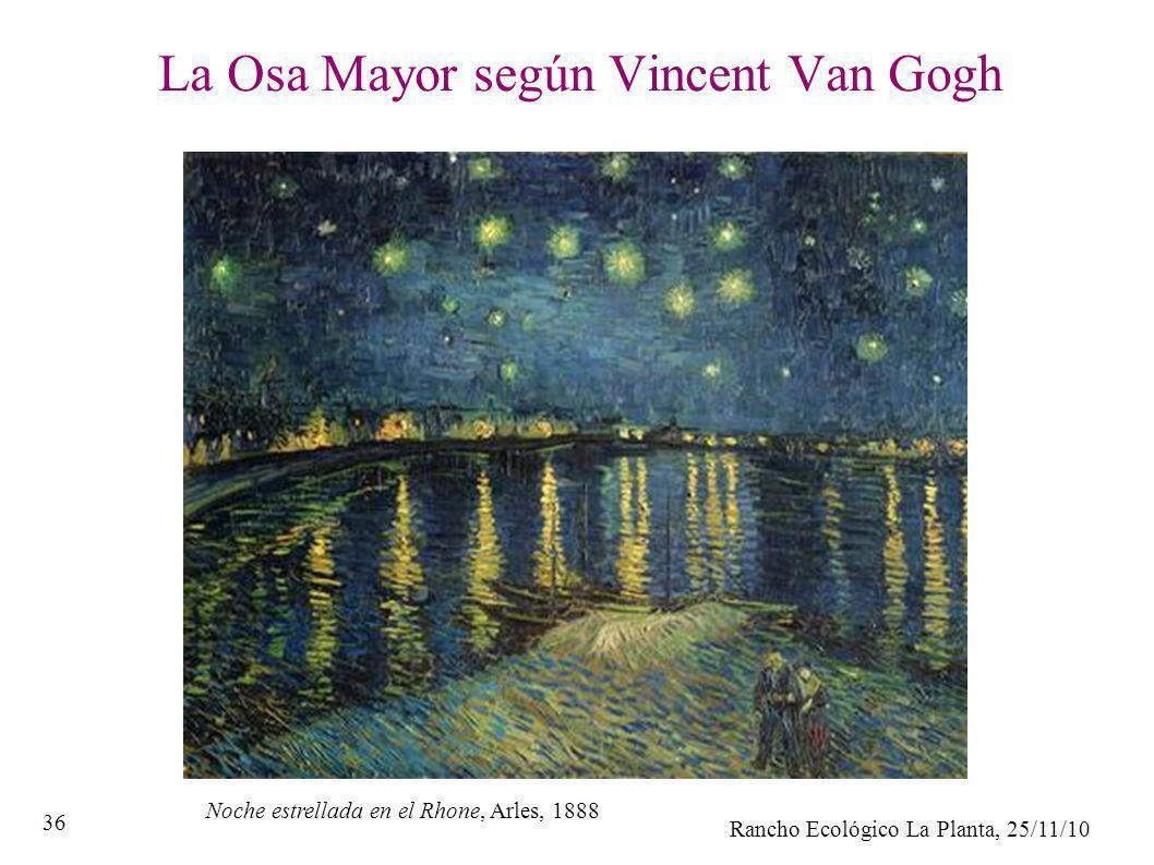 Rancho Ecológico La Planta, 25/11/10 36 La Osa Mayor según Vincent Van Gogh Noche estrellada en el Rhone, Arles, 1888