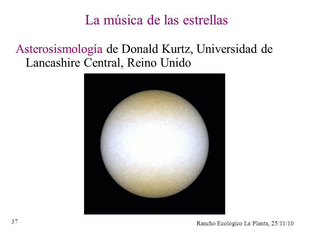 Rancho Ecológico La Planta, 25/11/10 37 La música de las estrellas Asterosismología de Donald Kurtz, Universidad de Lancashire Central, Reino Unido