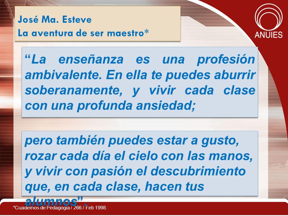 José Ma. Esteve La aventura de ser maestro* José Ma. Esteve La aventura de ser maestro* La enseñanza es una profesión ambivalente. En ella te puedes a
