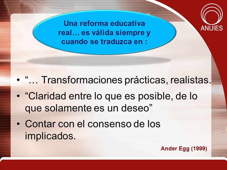 … Transformaciones prácticas, realistas. Claridad entre lo que es posible, de lo que solamente es un deseo Contar con el consenso de los implicados. A