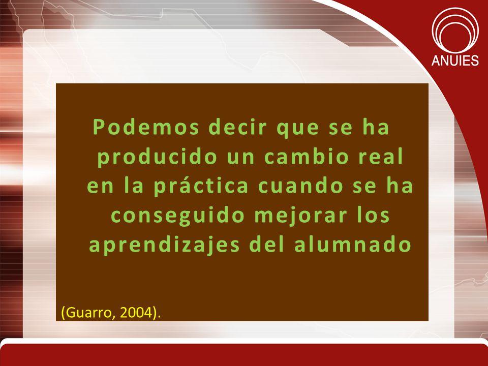 Podemos decir que se ha producido un cambio real en la práctica cuando se ha conseguido mejorar los aprendizajes del alumnado (Guarro, 2004).