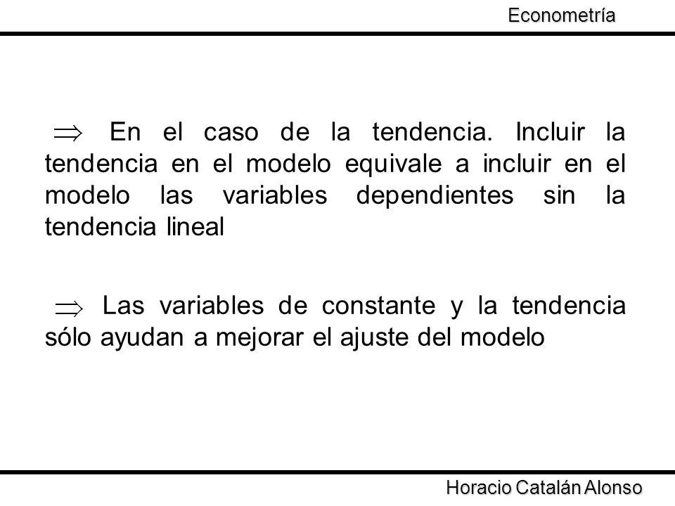 Taller de Econometría Horacio Catalán Alonso Econometría En el caso de la tendencia. Incluir la tendencia en el modelo equivale a incluir en el modelo