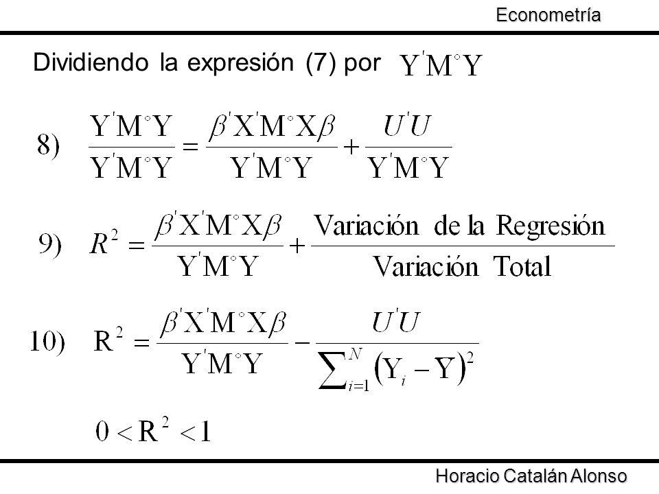 Taller de Econometría Horacio Catalán Alonso Econometría Dividiendo la expresión (7) por