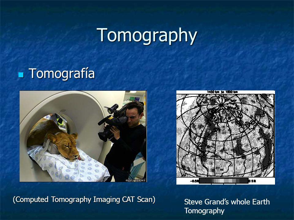 Tomography Tomografía Tomografía (Computed Tomography Imaging CAT Scan) Steve Grands whole Earth Tomography