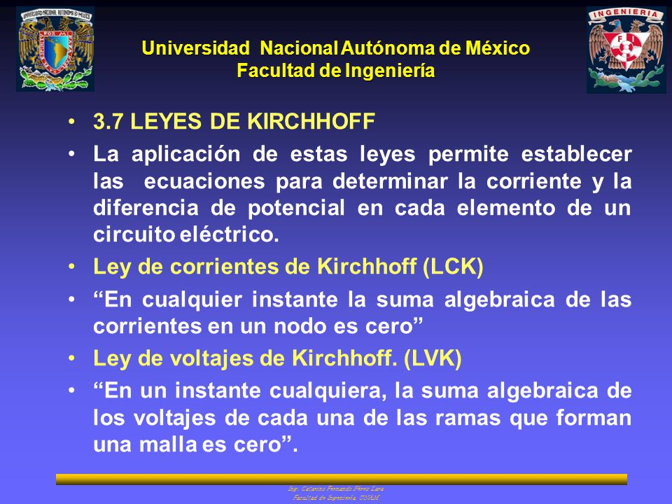 Universidad Nacional Autónoma de México Facultad de Ingeniería Ing. Catarino Fernando Pérez Lara Facultad de Ingeniería, UNAM 3.7 LEYES DE KIRCHHOFF L