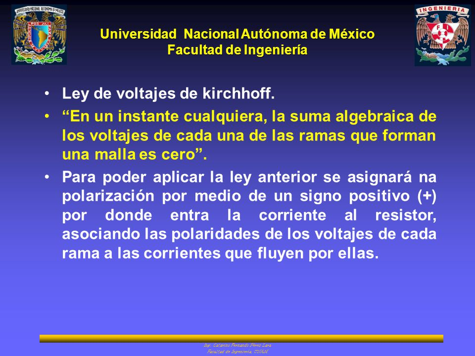 Universidad Nacional Autónoma de México Facultad de Ingeniería Ing. Catarino Fernando Pérez Lara Facultad de Ingeniería, UNAM Ley de voltajes de kirch