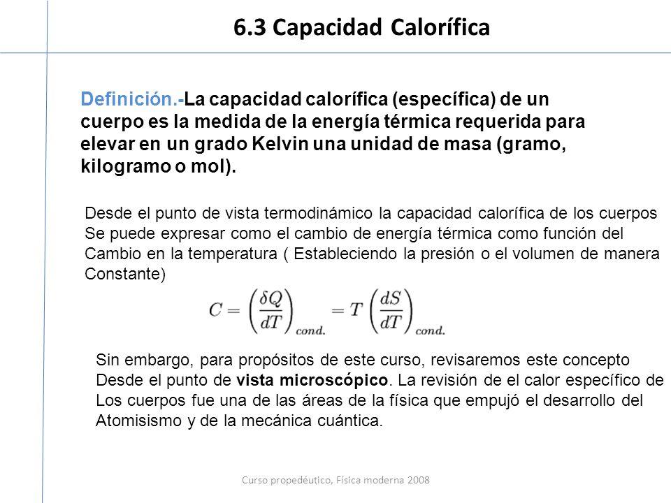 6.3 Capacidad Calorífica Curso propedéutico, Física moderna 2008 Definición.-La capacidad calorífica (específica) de un cuerpo es la medida de la ener