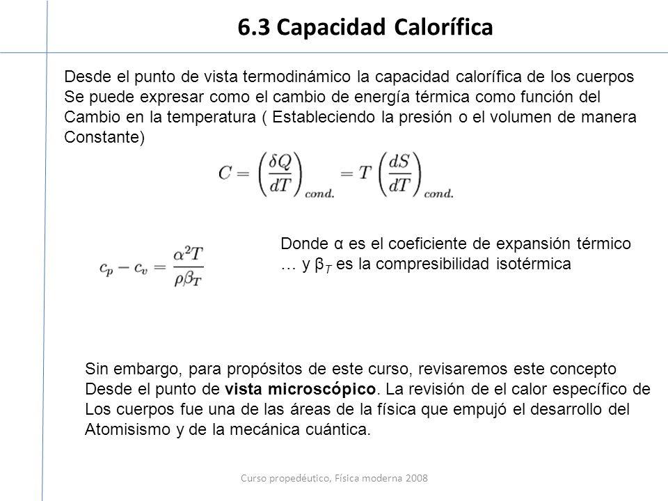 6.3 Capacidad Calorífica Curso propedéutico, Física moderna 2008 Desde el punto de vista termodinámico la capacidad calorífica de los cuerpos Se puede