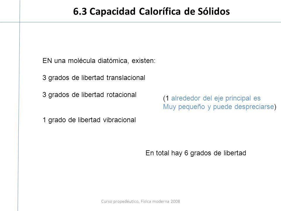 6.3 Capacidad Calorífica de Sólidos Curso propedéutico, Física moderna 2008 EN una molécula diatómica, existen: 3 grados de libertad translacional 3 g
