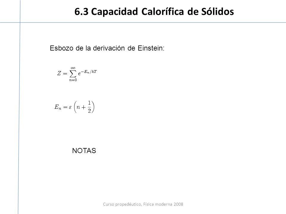 6.3 Capacidad Calorífica de Sólidos Curso propedéutico, Física moderna 2008 Esbozo de la derivación de Einstein: NOTAS