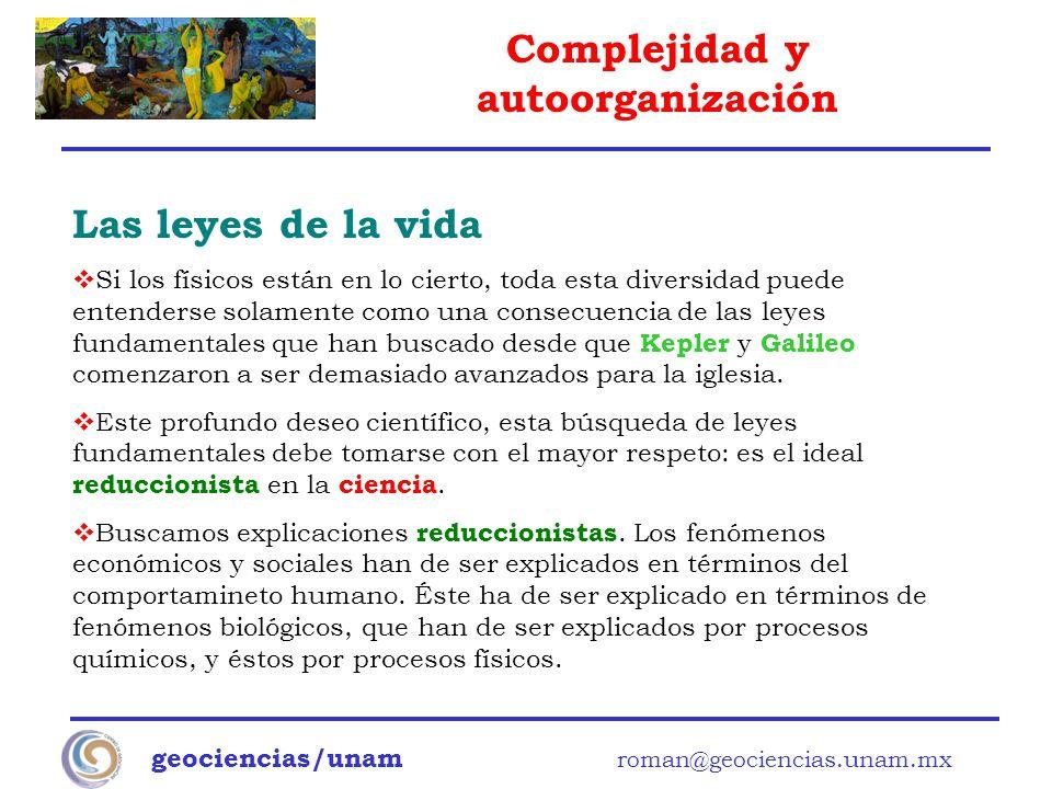 Complejidad y autoorganización geociencias/unam roman@geociencias.unam.mx Las leyes de la vida Si los físicos están en lo cierto, toda esta diversidad