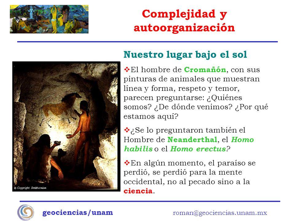Complejidad y autoorganización geociencias/unam roman@geociencias.unam.mx Nuestro lugar bajo el sol El hombre de Cromañón, con sus pinturas de animale