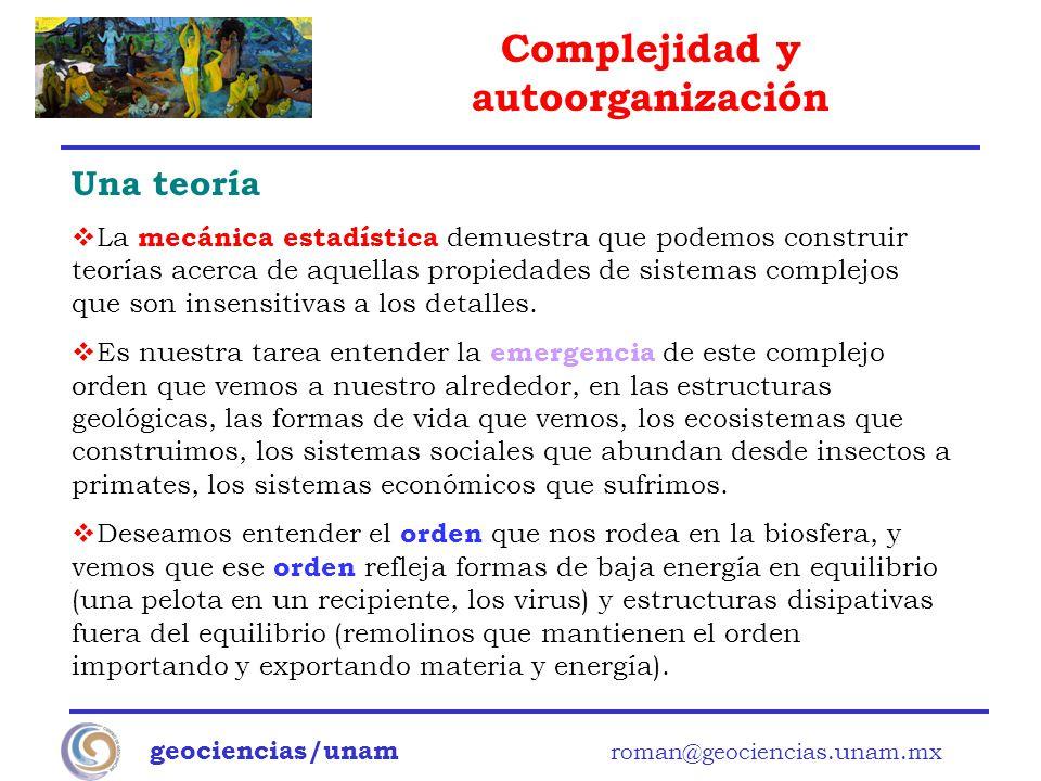 Complejidad y autoorganización geociencias/unam roman@geociencias.unam.mx Una teoría La mecánica estadística demuestra que podemos construir teorías a