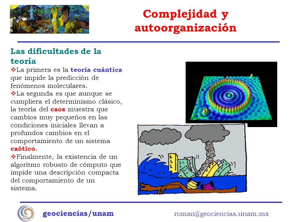 Complejidad y autoorganización geociencias/unam roman@geociencias.unam.mx Las dificultades de la teoría La primera es la teoría cuántica que impide la